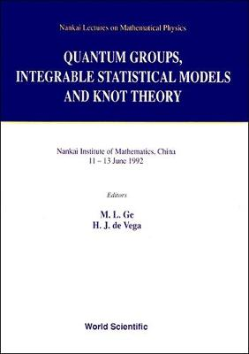 Quantum Groups, Integrable Statistical Models And Knot Theory - The Fifth Nankai Workshop - Nankai Lectures On Mathematical Physics (Hardback)
