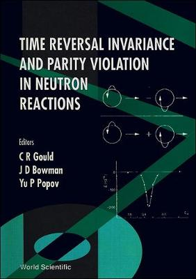 Time Reversal Invariance and Parity Violation in Neutron Reactions: Proceedings of the International Conference (Hardback)
