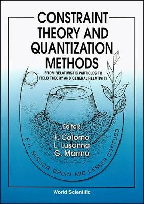 Constraint Theory and Quantization Methods: From Relativistic Particles to Field Theory and General Relativity (Hardback)