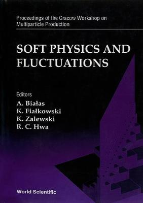 Soft Physics and Fluctuations: Cracow Workshop on Multiparticle Production (Hardback)