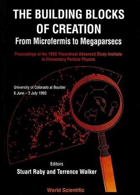 The Building Blocks of Creation: From Microfermis to Megaparsecs - Proceedings of the 1993 Theoretical Advanced Study Institute, Elementary Particle Physics (Hardback)