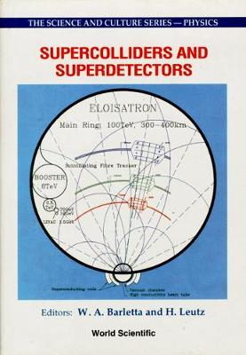 Supercolliders and Superdetectors: Proceedings of the 19th and 25th Workshops of the INFN Eloisatron Project - The Science & Culture Series: Physics (Hardback)