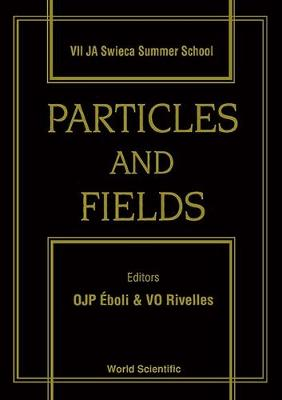 Particles and Fields: Proceedings of the VII J.A.Swieca Summer School (Hardback)