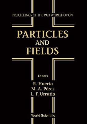 Particles and Fields: Proceedings of the 1993 Workshop (Hardback)