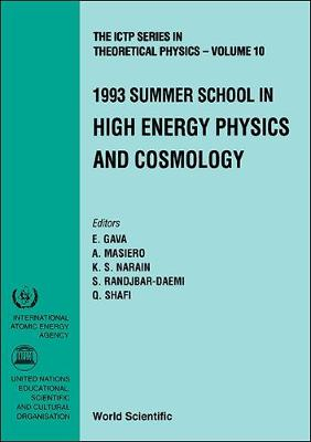 High Energy Physics and Cosmology: Proceedings of the Summer School - ICTP Series in Theoretical Physics v. 10 (Hardback)