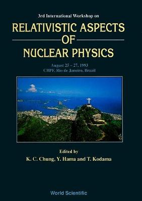 Relativistic Aspects of Nuclear Physics: Proceedings of the Third International Workshop (Hardback)