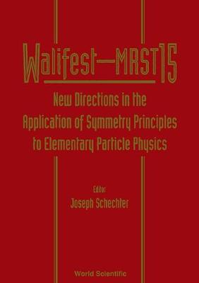New Directions in the Application of Symmetry Principles to Elememtary Particle Physics: Walifest-MRST 15 (Hardback)