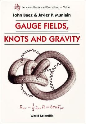 Gauge Fields, Knots And Gravity - Series on Knots & Everything 4 (Hardback)