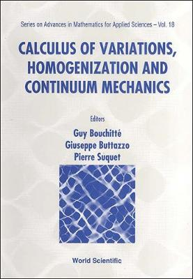 Calculus Of Variations, Homogenization And Continuum Mechanics - Series on Advances in Mathematics for Applied Sciences 18 (Hardback)