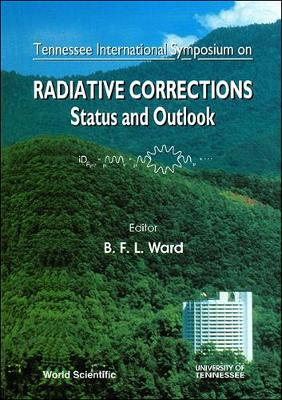 Radiative Corrections Status and Outlook: Proceedings of the Tennesee International Symposium (Hardback)