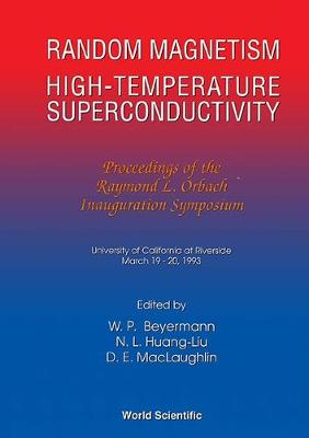 Random Magnetism, High Tc Superconductivity: Raymond L.Orbach Inauguration Symposium (Hardback)