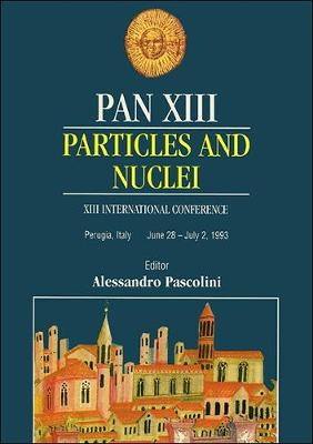 PAN XIII: Particles and Nuclei - Proceedings of the 13th International Conference (Hardback)