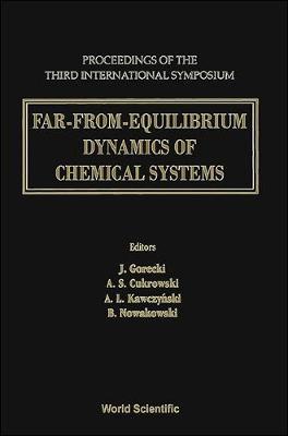 Far-from-Equilibrium Dynamics of Chemical Systems: Proceedings of the Third International Symposium, Borki, Poland, 6-10 September, 1993 (Hardback)