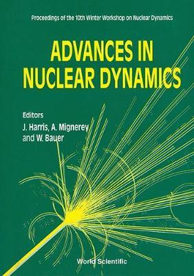 Advances in Nuclear Dynamics: Proceedings of the 10th Winter Workshop on Nuclear Dynamics (Hardback)