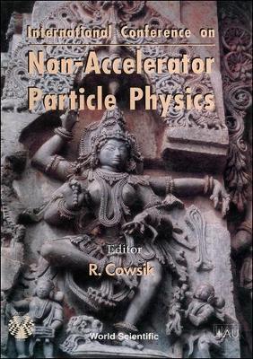Nonaccelerator Particle Physics: Proceedings of the International Conference (Hardback)
