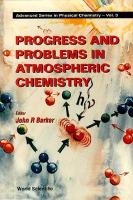 Progress And Problems In Atmospheric Chemistry - Advanced Series In Physical Chemistry 3 (Hardback)
