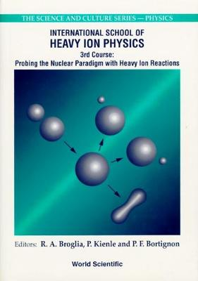 Heavy-ion Physics: Probing the Nuclear Paradigm - The Science & Culture Series: Physics (Hardback)