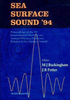 Sea Surface Sound 1994: Proceedings of the 3rd International Meeting on Natural Physical Processes Related to Sea Surface Sound (Hardback)