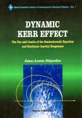 Dynamic Kerr Effect: The Use And Limits Of The Smoluchowski Equation And Nonlinear Inertial Responses - World Scientific Series In Contemporary Chemical Physics 7 (Hardback)