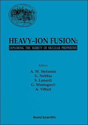 Heavy-ion Fusion: Exploring The Variety Of Nuclear Properties - Proceedings Of The Workshop (Hardback)