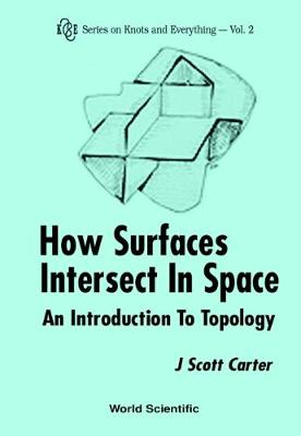 How Surfaces Intersect In Space: An Introduction To Topology (2nd Edition) - Series on Knots & Everything 2 (Paperback)
