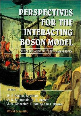 Perspectives for the Interacting Boson Model: Proceedings on the Occasion of Its 20th Anniversary (Hardback)