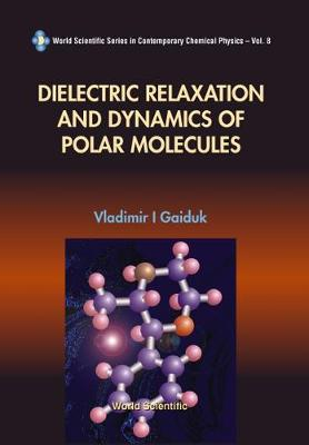 Dielectric Relaxation And Dynamics Of Polar Molecules - World Scientific Series In Contemporary Chemical Physics 8 (Hardback)