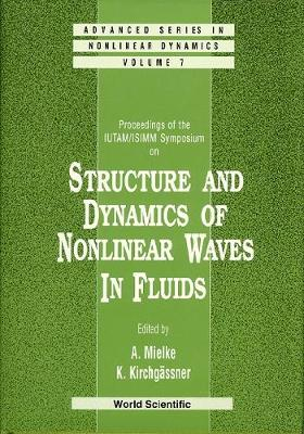 Structure And Dynamics Of Nonlinear Waves In Fluids: Proceedings Of The Iutam/isimm Symposium - Advanced Series in Nonlinear Dynamics 7 (Hardback)