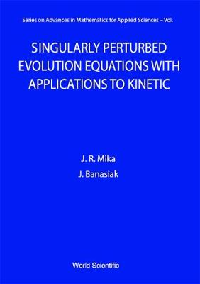 Singularly Perturbed Evolution Equations With Applications To Kinetic Theory - Series on Advances in Mathematics for Applied Sciences 34 (Hardback)