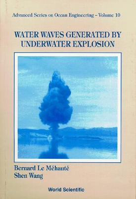 Water Waves Generated By Underwater Explosion - Advanced Series On Ocean Engineering 10 (Paperback)