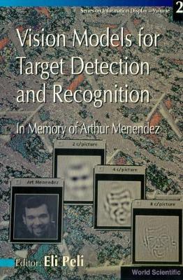Vision Models For Target Detection And Recognition - In Memory Of Arthur Menendez - Series On Information Display 2 (Hardback)