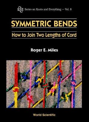 Symmetric Bends: How To Join Two Lengths Of Cord - Series on Knots & Everything 8 (Hardback)