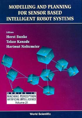 Modelling And Planning For Sensor Based Intelligent Robot Systems - Series In Machine Perception And Artificial Intelligence 21 (Hardback)
