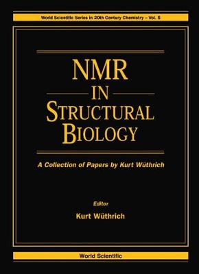 Nmr In Structural Biology: A Collection Of Papers By Kurt Wuthrich - World Scientific Series in 20th-Century Chemistry 5 (Hardback)