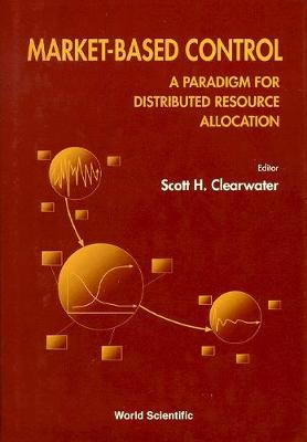Market-based Control: A Paradigm For Distributed Resource Allocation (Hardback)