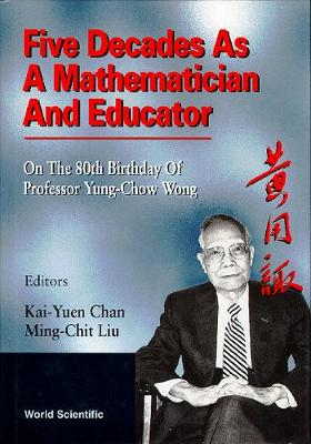 Five Decades As A Mathematician And Educator: On The 80th Birthday Of Professor Yung-chow Wong (Hardback)