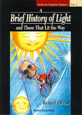 Brief History Of Light And Those That Lit The Way, A - Series In Popular Science 1 (Hardback)