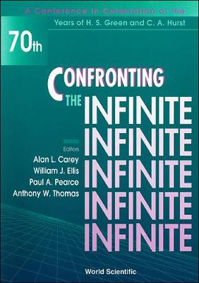 Confronting The Infinite - Proceedings Of A Conference In Celebration Of The Years Of H S Green And C A Hurst (Hardback)