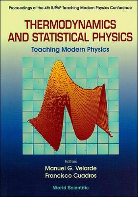 Thermodynamics And Statistical Physics: Teaching Modern Physics - Proceedings Of The 4th Iupap Teaching Modern Physics Conference (Hardback)