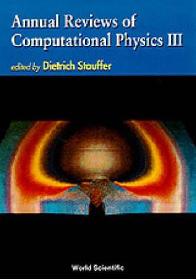 Annual Reviews Of Computational Physics Iii - Annual Reviews Of Computational Physics 3 (Hardback)