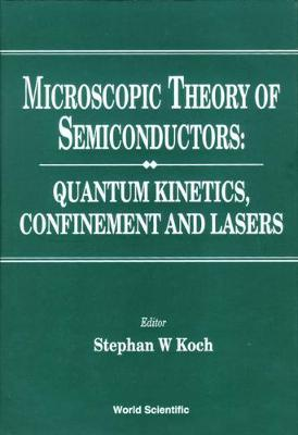 Microscopic Theory Of Semiconductors: Quantum Kinetics, Confinement And Lasers (Hardback)