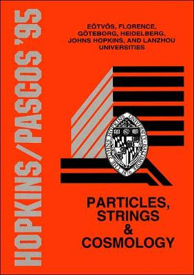 Particles, Strings And Cosmology - Proceedings Of The John Hopkins Workshop On Current Problems In Particle Theory 19 And The Pascos Interdisciplinary Symposium 5 (Hardback)