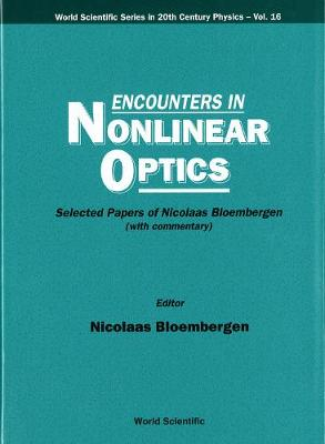 Encounters In Nonlinear Optics - Selected Papers Of Nicolaas Bloembergen (With Commentary) - World Scientific Series In 20th Century Physics 16 (Hardback)