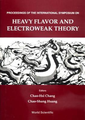 Heavy Flavor and Electroweak Theory: Proceedings of the International Symposium, Beijing, 16-19 August, 1995 (Hardback)