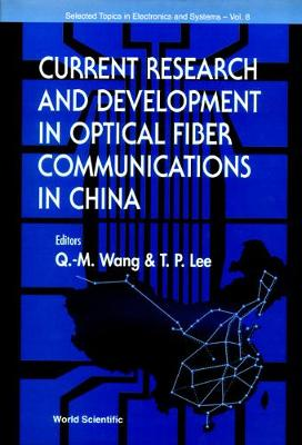 Current Research And Development In Optical Fiber Communications In China - Selected Topics in Electronics and Systems 8 (Hardback)