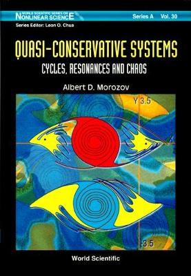 Quasi-conservative Systems: Cycles, Resonances And Chaos - World Scientific Series on Nonlinear Science Series A 30 (Hardback)