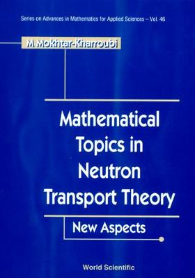 Mathematical Topics In Neutron Transport Theory: New Aspects - Series on Advances in Mathematics for Applied Sciences 46 (Hardback)
