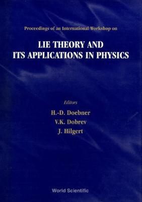 Lie Theory And Its Applications In Physics - Proceedings Of An International Workshop (Hardback)