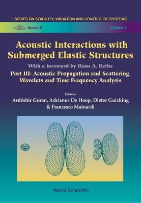 Acoustic Interactions With Submerged Elastic Structures - Part Iii: Acoustic Propagation And Scattering, Wavelets And Time Frequency Analysis - Series On Stability, Vibration And Control Of Systems, Series B 5 (Hardback)