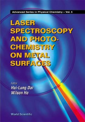 Laser Spectroscopy And Photochemistry On Metal Surfaces - Part 1 - Advanced Series In Physical Chemistry 5 (Hardback)